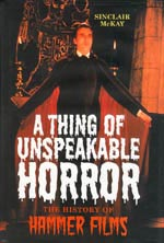 A Thing of Unspeakable Horror. The History of Hammer Films