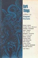 'Dark Things', ed. August Derleth, Arkham House 1971