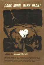 'Dark Mind, Dark Heart', ed. August Derleth, Arkham House 1962