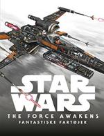 Star Wars: The Force Awakens - Fantastiske Fartøjer