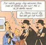 Den uheldige herre, der dumper besvimet ind af døren hos Tintin, udsættes for et tredjegradsforhør af mesterdetektiverne Dupont og Dupond