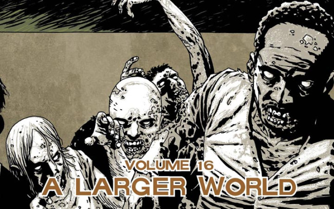 The Walking Dead 16: A Larger World
